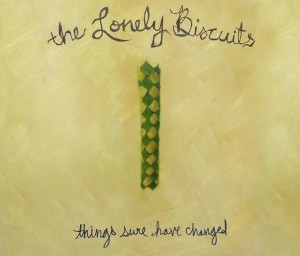 The Lonely Biscuits: Things Sure Have Changed